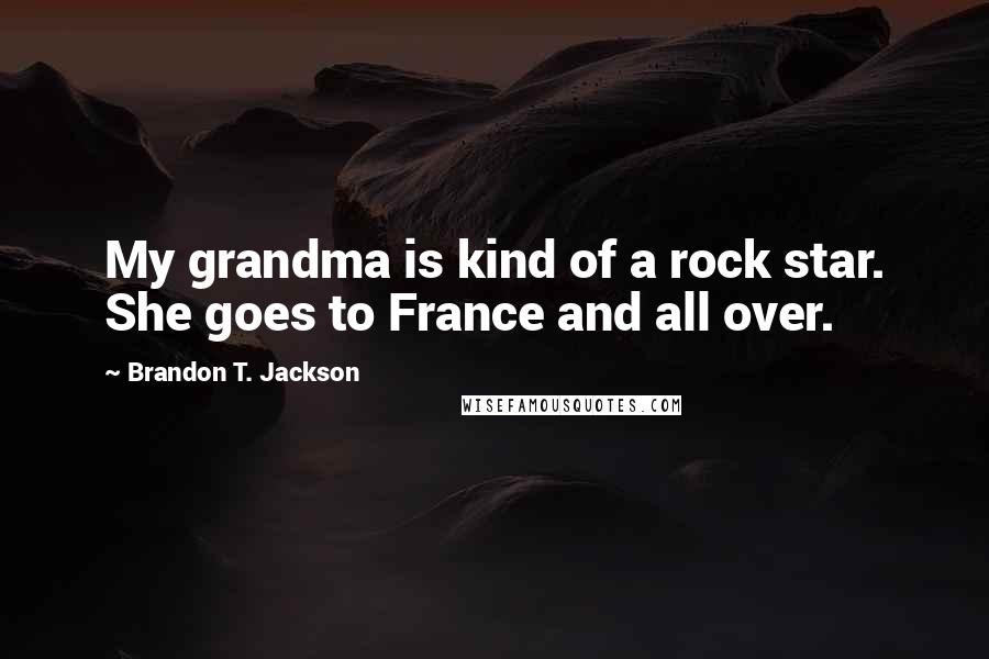 Brandon T. Jackson quotes: My grandma is kind of a rock star. She goes to France and all over.