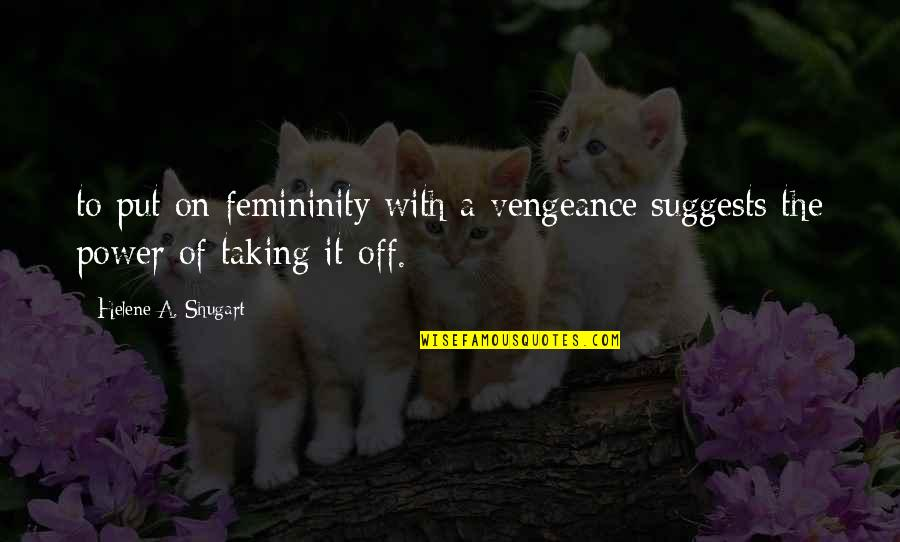 Brandstetter Quotes By Helene A. Shugart: to put on femininity with a vengeance suggests