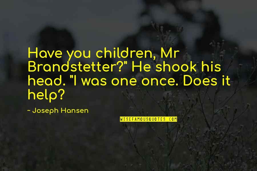 "Brandstetter Quotes By Joseph Hansen: Have you children, Mr Brandstetter?"" He shook his"