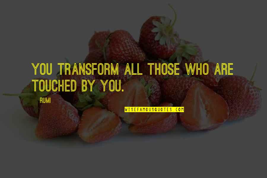 Brandstetter Quotes By Rumi: You transform all those who are touched by