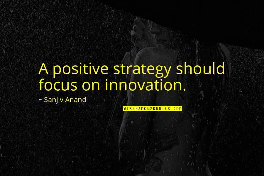 Brandstetter Quotes By Sanjiv Anand: A positive strategy should focus on innovation.