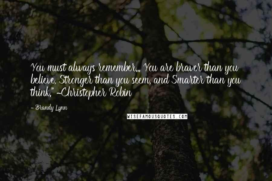 """Brandy Lynn quotes: You must always remember... You are braver than you believe, Stronger than you seem, and Smarter than you think."""" ~Christopher Robin"""