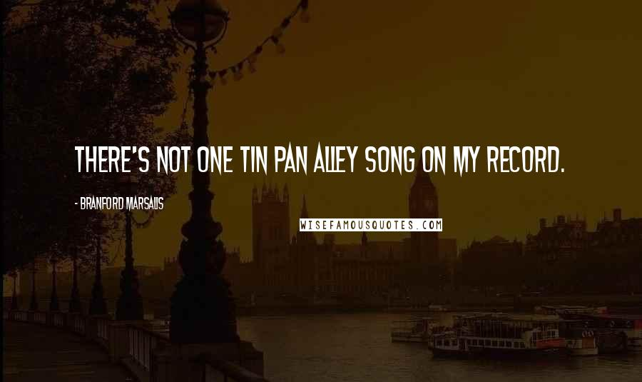 Branford Marsalis quotes: There's not one Tin Pan Alley song on my record.