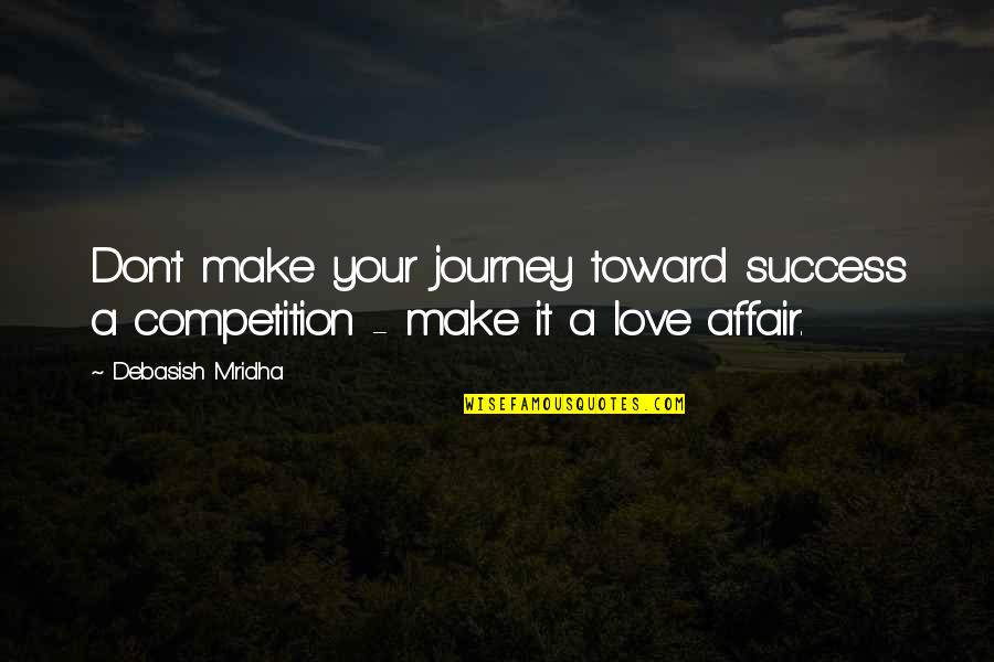 Branola Quotes By Debasish Mridha: Don't make your journey toward success a competition
