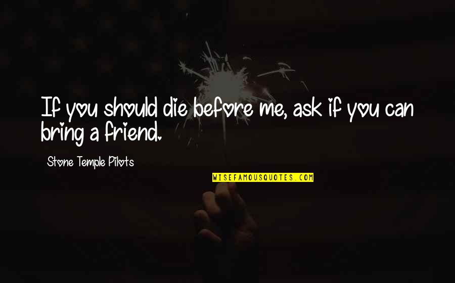 Branola Quotes By Stone Temple Pilots: If you should die before me, ask if