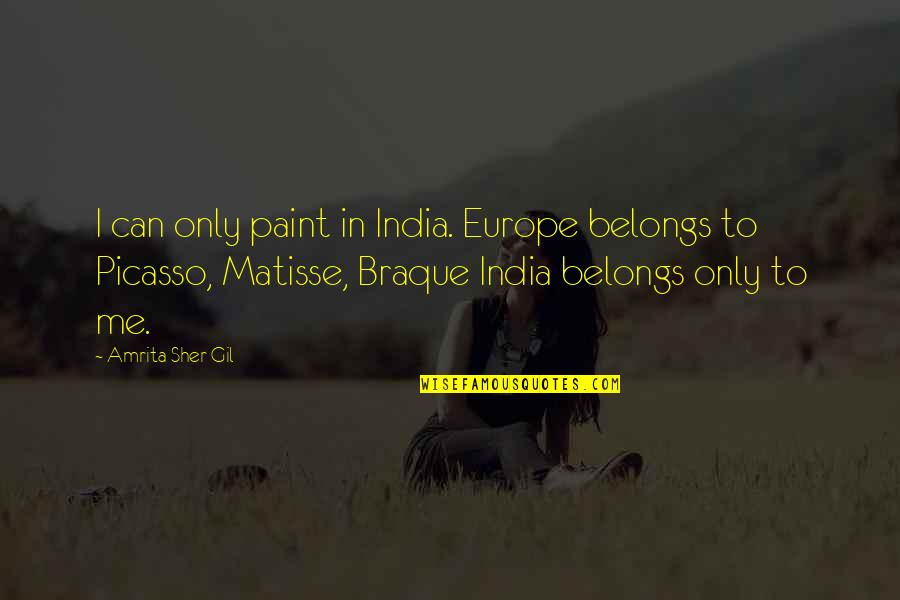 Braque Quotes By Amrita Sher-Gil: I can only paint in India. Europe belongs