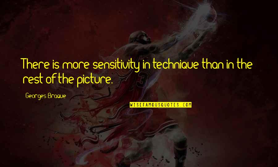 Braque Quotes By Georges Braque: There is more sensitivity in technique than in