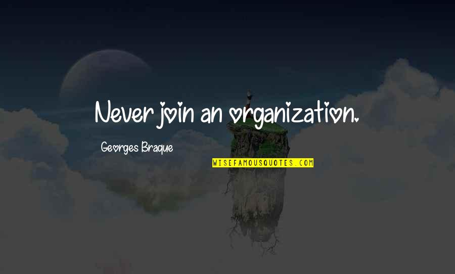 Braque Quotes By Georges Braque: Never join an organization.