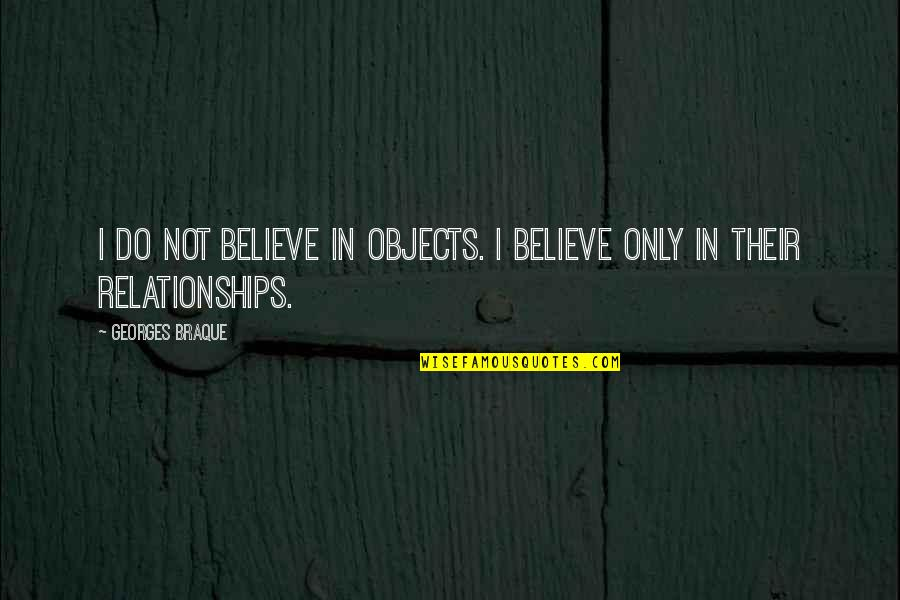 Braque Quotes By Georges Braque: I do not believe in objects. I believe
