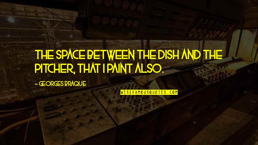 Braque Quotes By Georges Braque: The space between the dish and the pitcher,