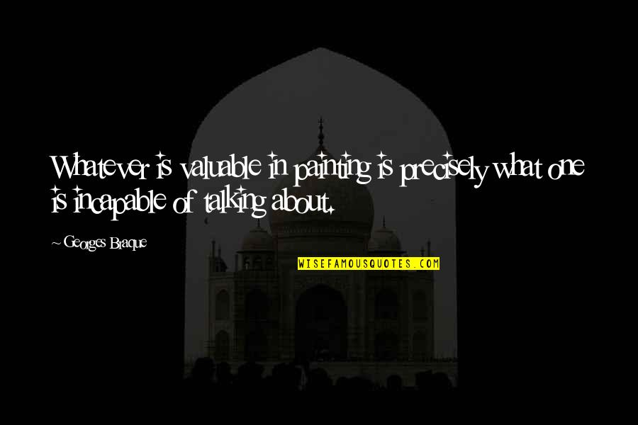 Braque Quotes By Georges Braque: Whatever is valuable in painting is precisely what