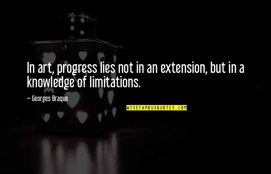 Braque Quotes By Georges Braque: In art, progress lies not in an extension,