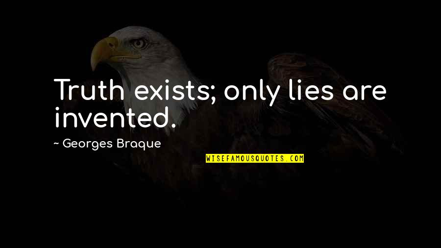 Braque Quotes By Georges Braque: Truth exists; only lies are invented.