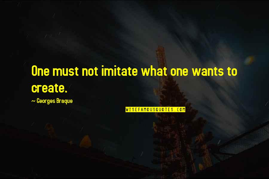 Braque Quotes By Georges Braque: One must not imitate what one wants to
