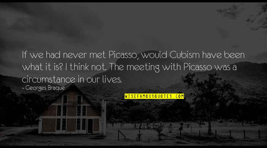 Braque Quotes By Georges Braque: If we had never met Picasso, would Cubism
