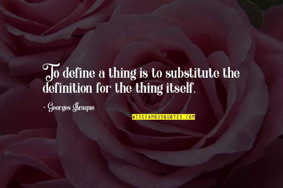 Braque Quotes By Georges Braque: To define a thing is to substitute the