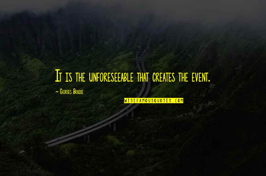 Braque Quotes By Georges Braque: It is the unforeseeable that creates the event.
