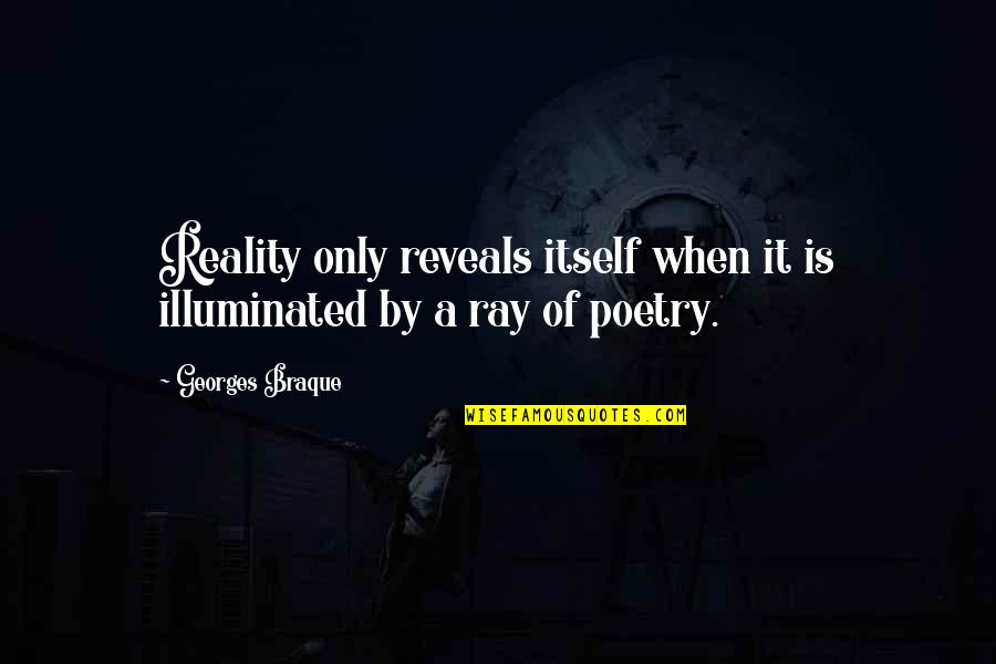 Braque Quotes By Georges Braque: Reality only reveals itself when it is illuminated