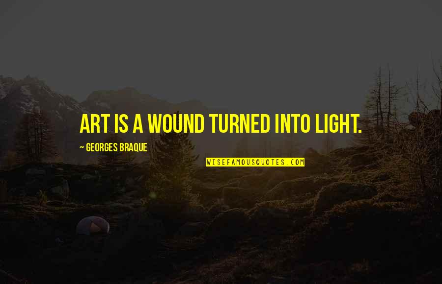 Braque Quotes By Georges Braque: Art is a wound turned into light.