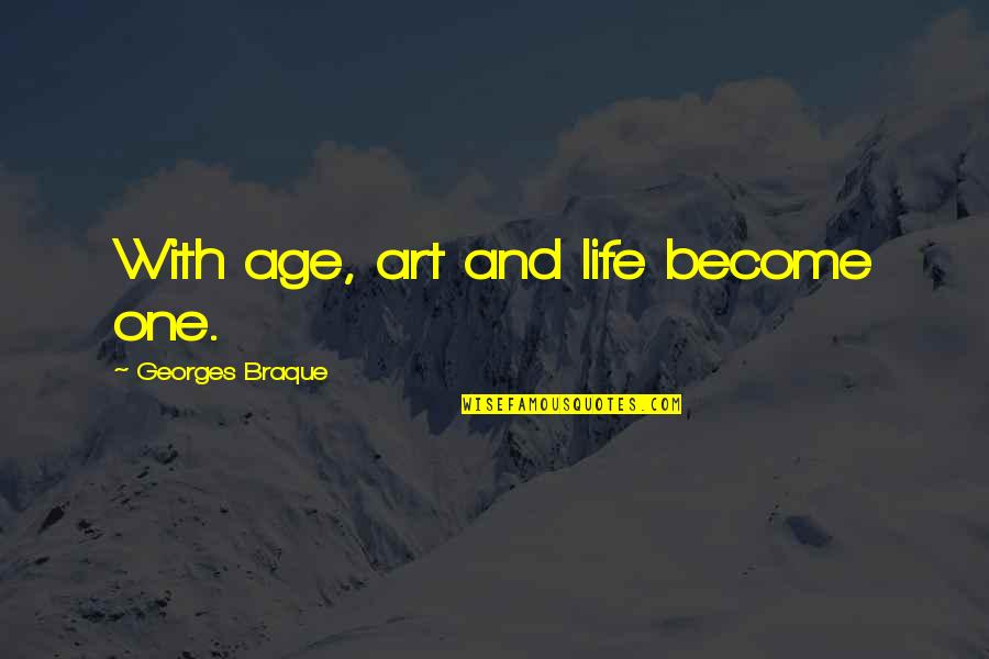 Braque Quotes By Georges Braque: With age, art and life become one.