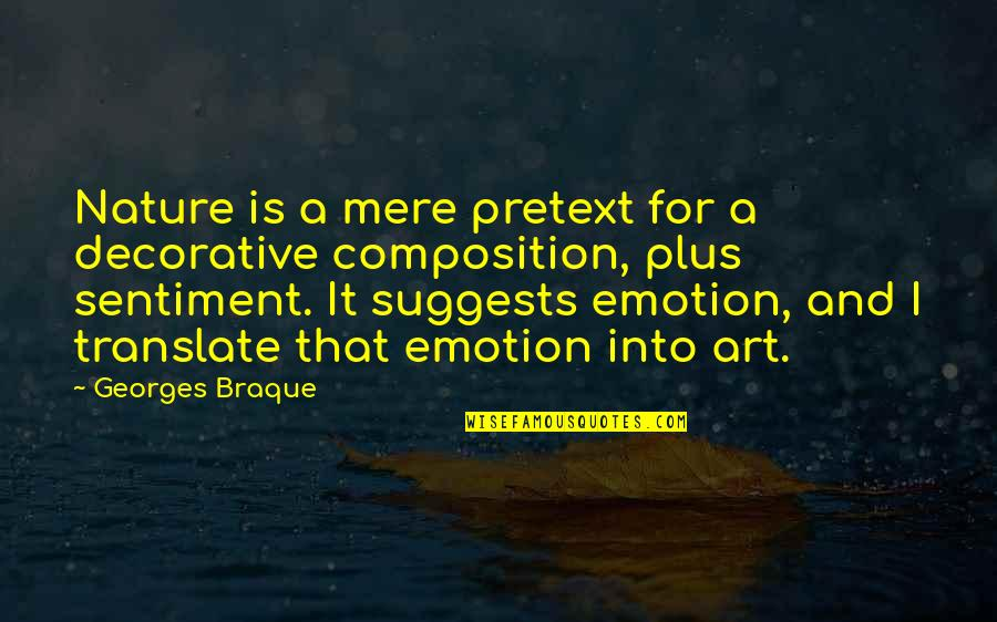 Braque Quotes By Georges Braque: Nature is a mere pretext for a decorative