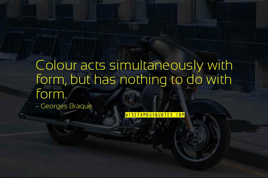 Braque Quotes By Georges Braque: Colour acts simultaneously with form, but has nothing