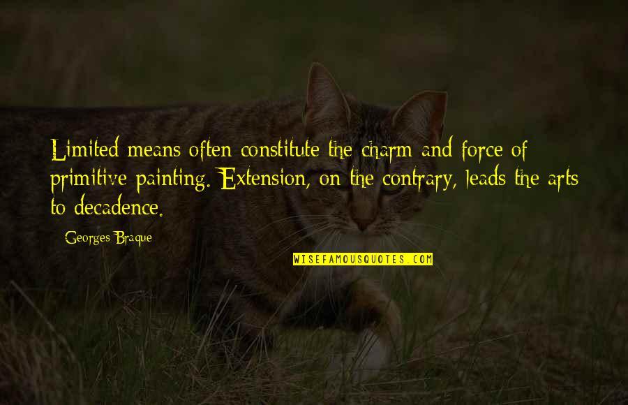 Braque Quotes By Georges Braque: Limited means often constitute the charm and force
