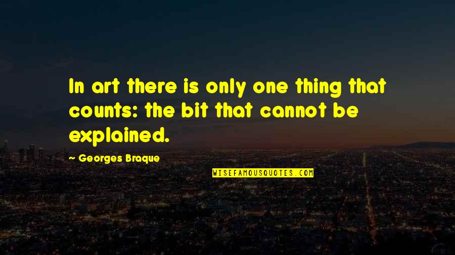 Braque Quotes By Georges Braque: In art there is only one thing that