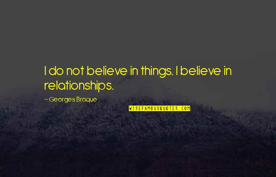 Braque Quotes By Georges Braque: I do not believe in things. I believe