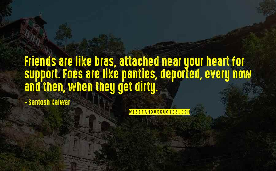 Bras And Friends Quotes By Santosh Kalwar: Friends are like bras, attached near your heart