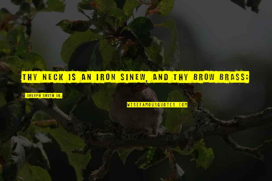 Brass Neck Quotes By Joseph Smith Jr.: thy neck is an iron sinew, and thy