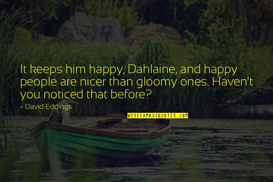 Brave Man Quotes And Quotes By David Eddings: It keeps him happy, Dahlaine, and happy people