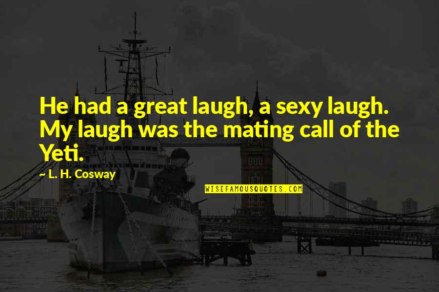 Brave Man Quotes And Quotes By L. H. Cosway: He had a great laugh, a sexy laugh.