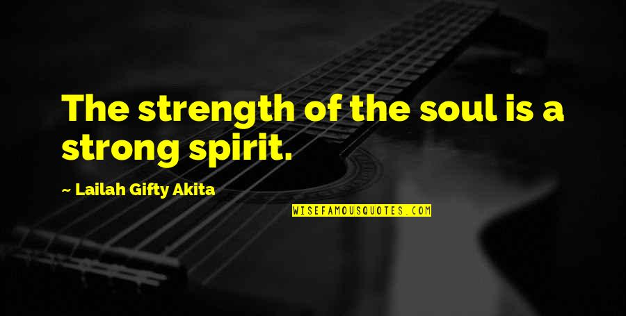 Brave Man Quotes And Quotes By Lailah Gifty Akita: The strength of the soul is a strong