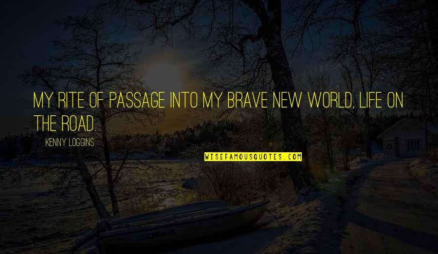 Brave New World Life Quotes By Kenny Loggins: My rite of passage into my brave new