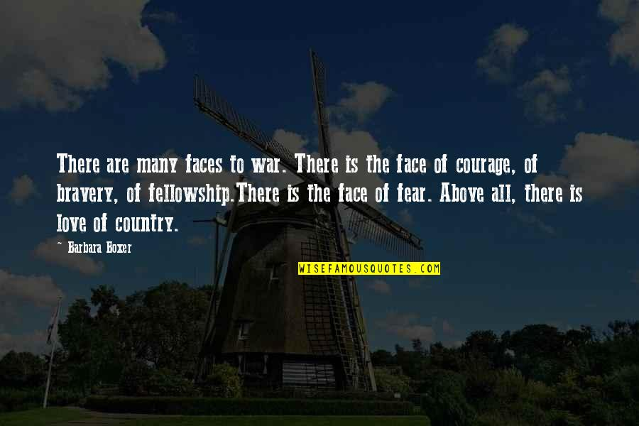 Bravery Love Quotes By Barbara Boxer: There are many faces to war. There is