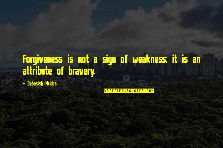 Bravery Love Quotes By Debasish Mridha: Forgiveness is not a sign of weakness; it
