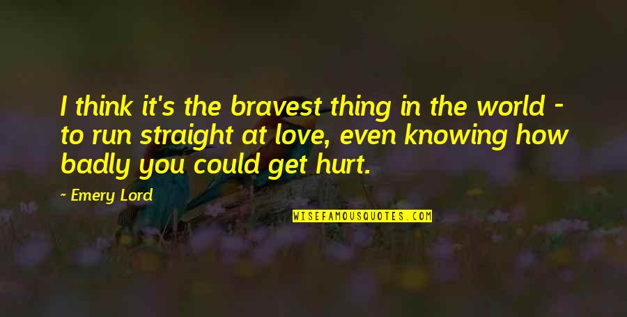 Bravery Love Quotes By Emery Lord: I think it's the bravest thing in the