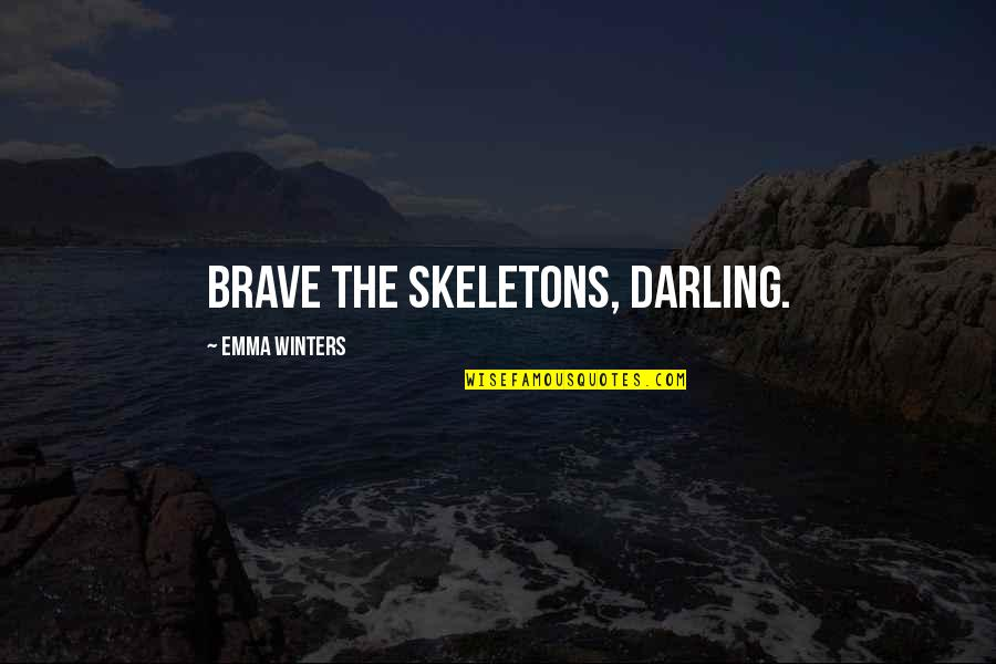 Bravery Love Quotes By Emma Winters: Brave the skeletons, darling.