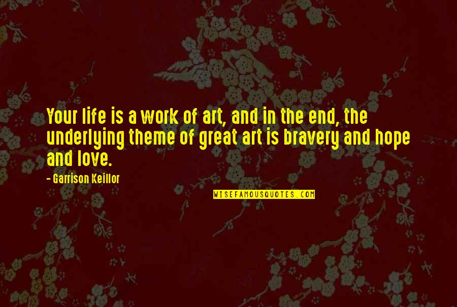 Bravery Love Quotes By Garrison Keillor: Your life is a work of art, and