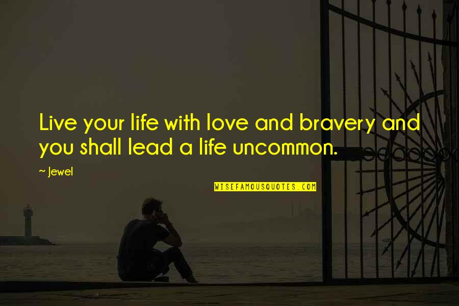Bravery Love Quotes By Jewel: Live your life with love and bravery and