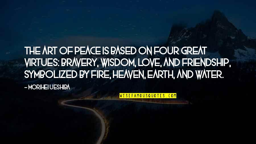 Bravery Love Quotes By Morihei Ueshiba: The Art of Peace is based on four