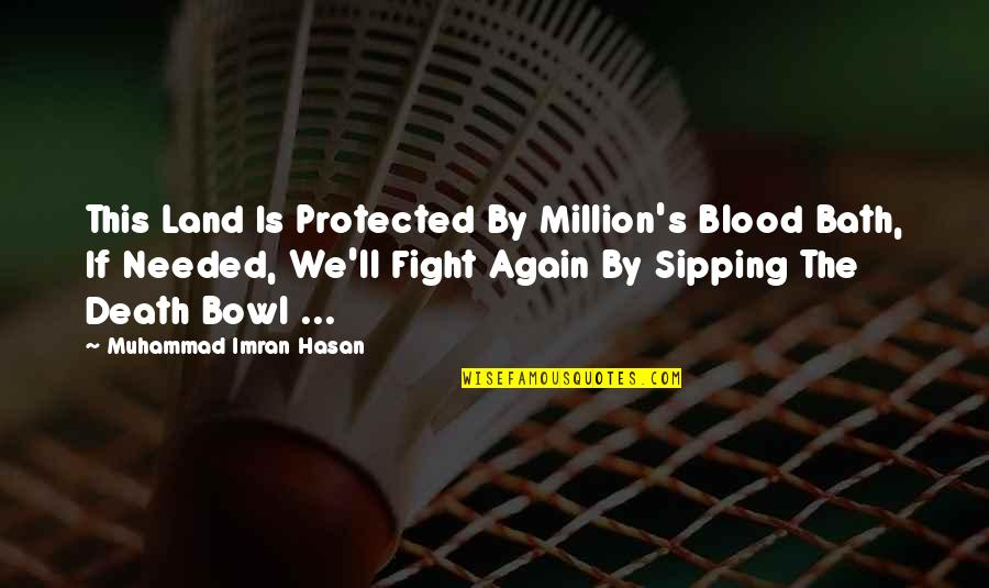Bravery Love Quotes By Muhammad Imran Hasan: This Land Is Protected By Million's Blood Bath,