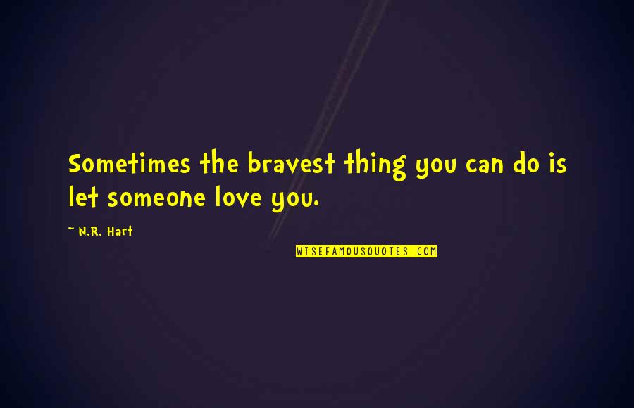 Bravery Love Quotes By N.R. Hart: Sometimes the bravest thing you can do is