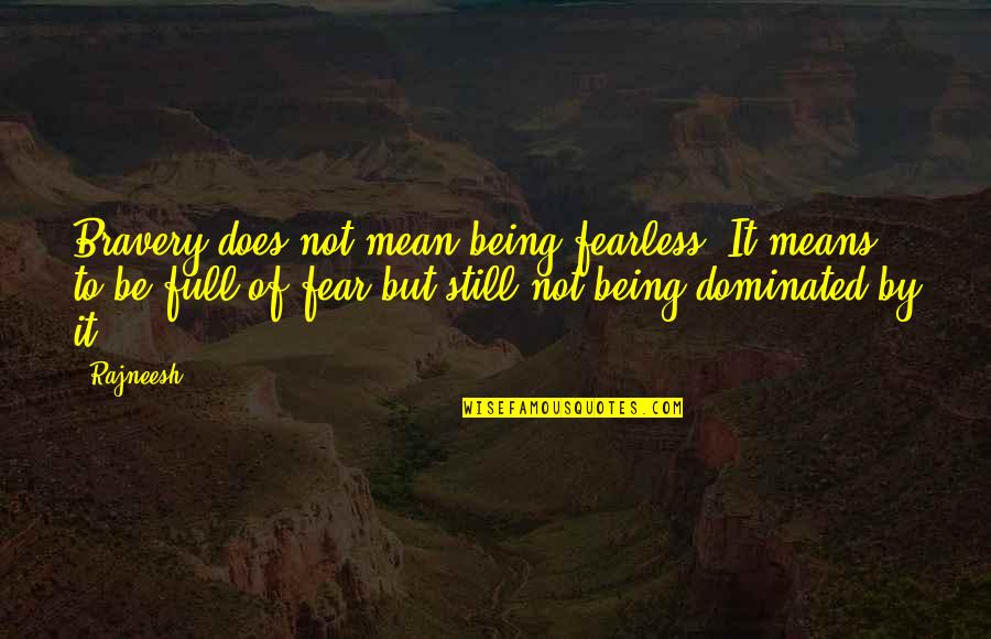 Bravery Love Quotes By Rajneesh: Bravery does not mean being fearless. It means