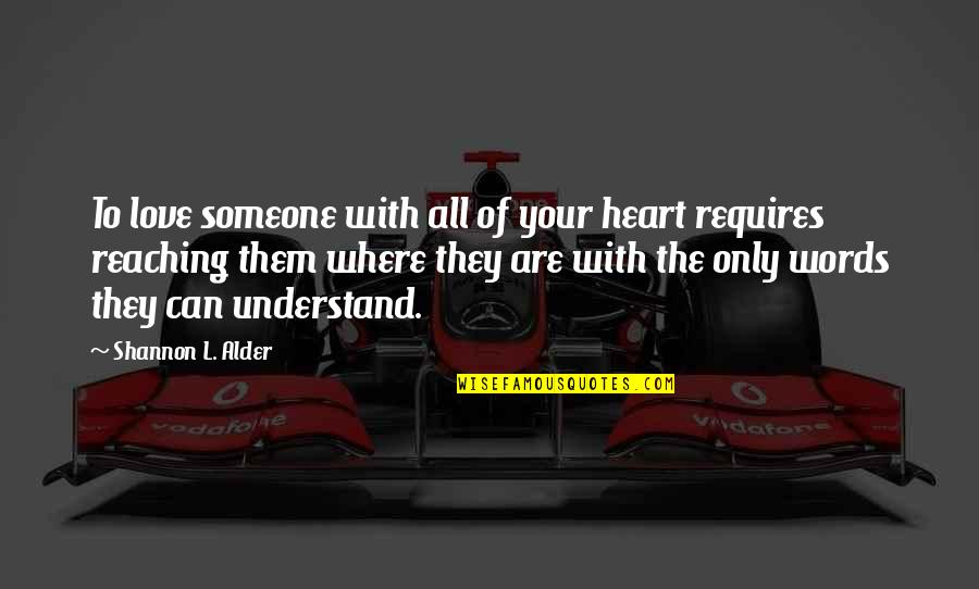 Bravery Love Quotes By Shannon L. Alder: To love someone with all of your heart