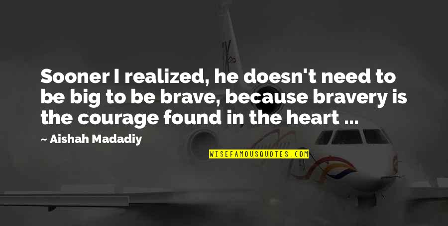 Bravery Quotes By Aishah Madadiy: Sooner I realized, he doesn't need to be