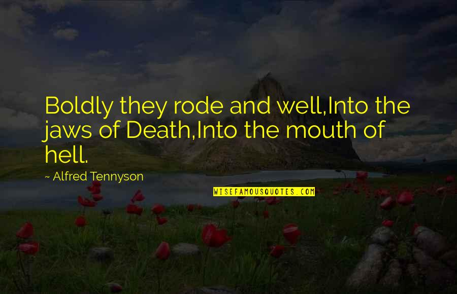 Bravery Quotes By Alfred Tennyson: Boldly they rode and well,Into the jaws of