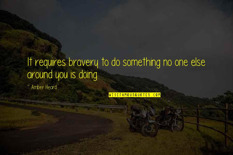 Bravery Quotes By Amber Heard: It requires bravery to do something no one