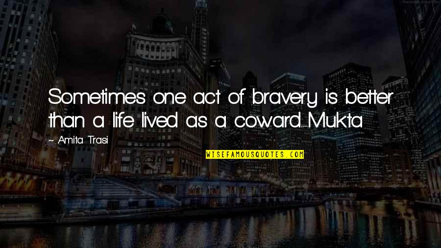 Bravery Quotes By Amita Trasi: Sometimes one act of bravery is better than